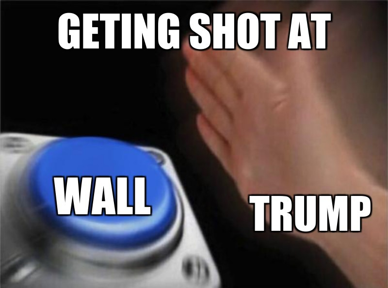Geting shot at; Wall; Trump
