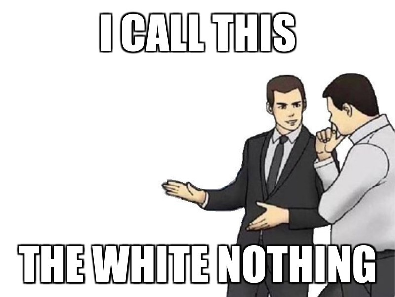 the white nothing; I call this