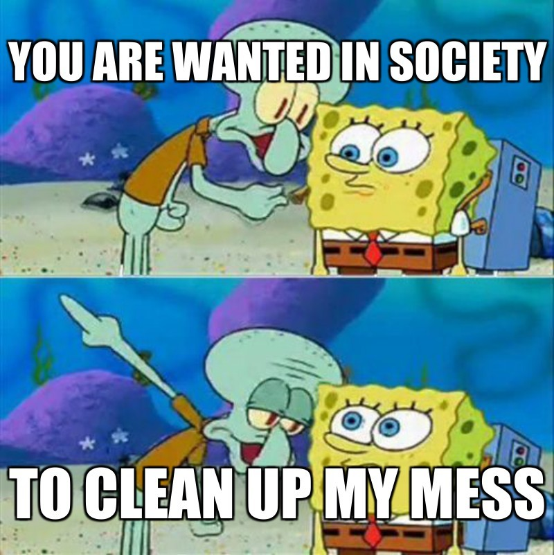 To clean up my mess; You are wanted in society