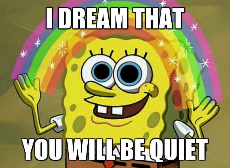 I Dream that; YOu will be quiet
