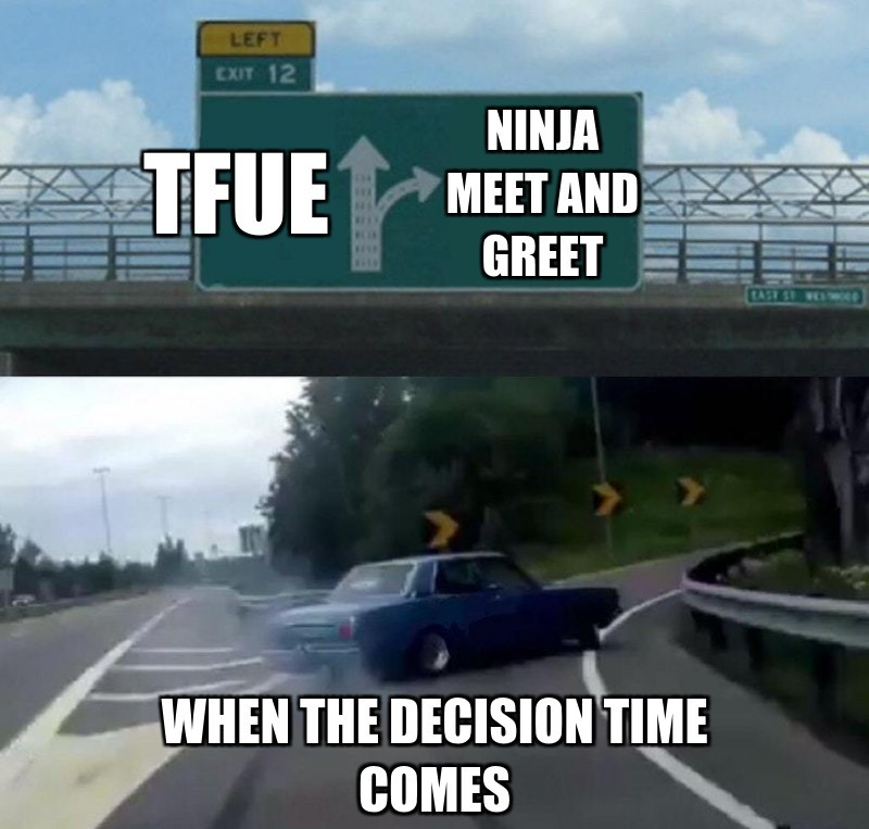 When the decision Time comes; Ninja meet and greet; TFue