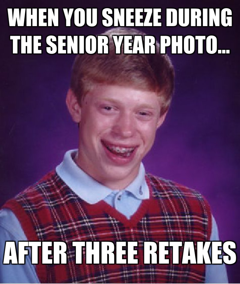 After three retakes; When you sneeze during the senior yeAr photo...