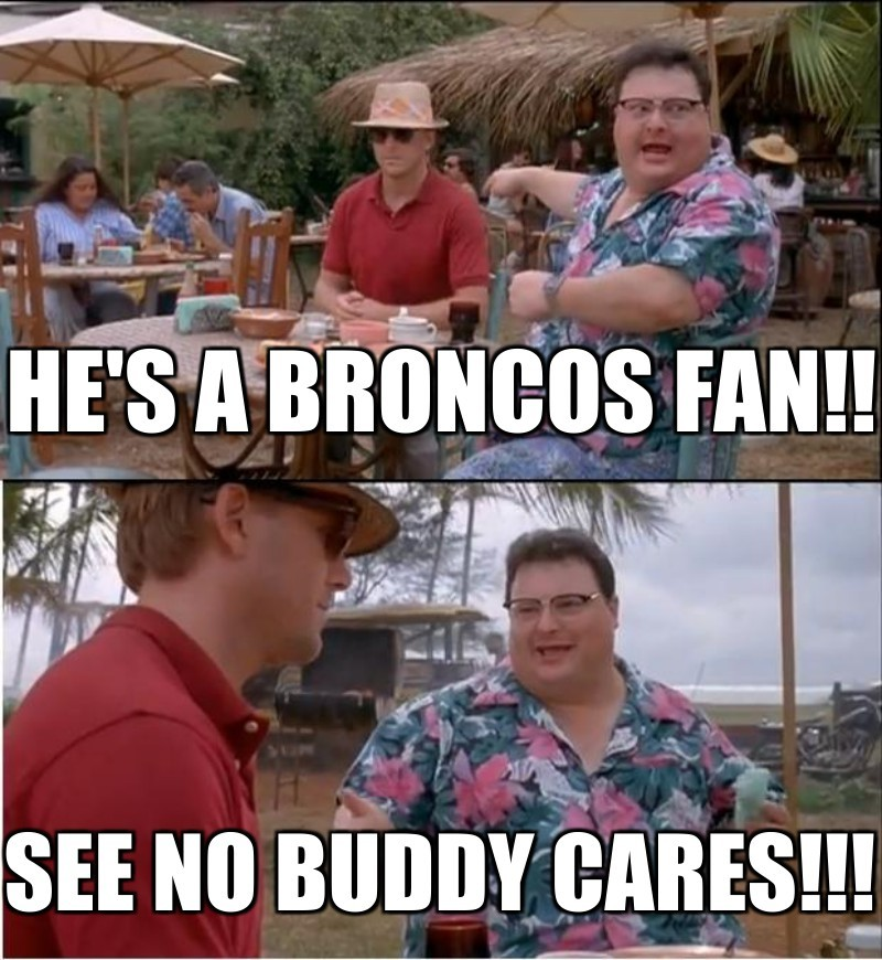 He's a broncos fan!!; See no buddy cares!!!