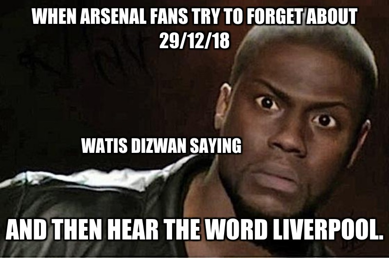 Watis dizwan saying; And then hear the word LIVERPOOL.; When arsenal fans try to forget about 29/12/18