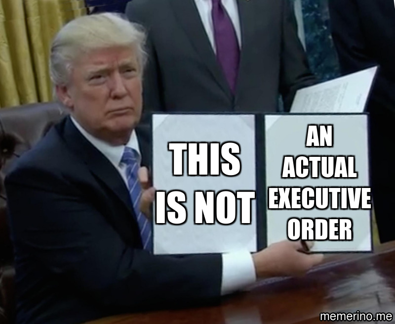 this is not; an actual executive order