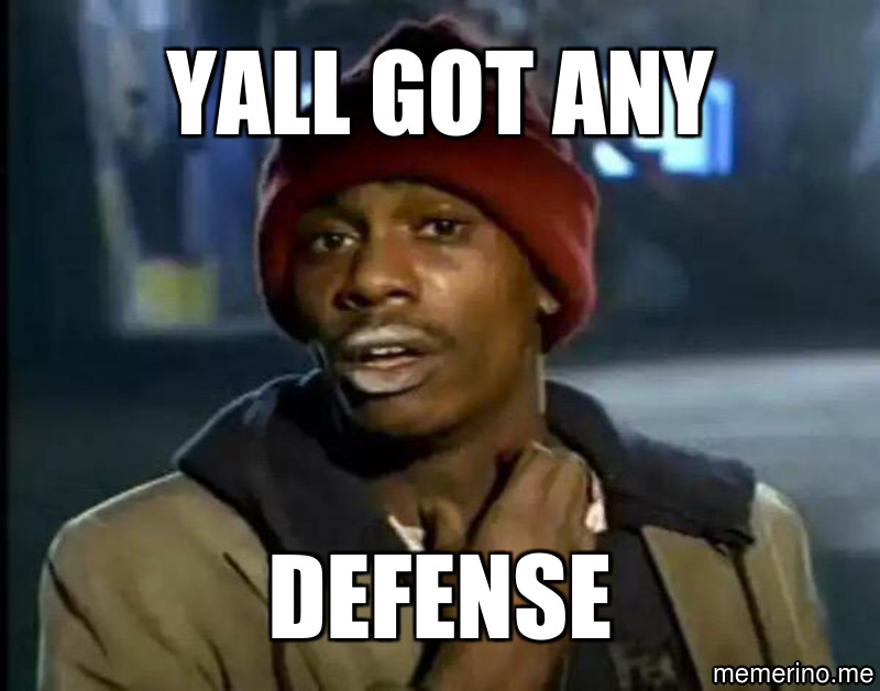 Defense; Yall got any