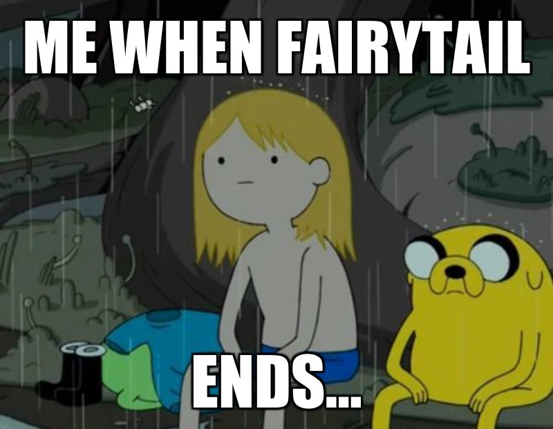 Ends...; Me when fairytail