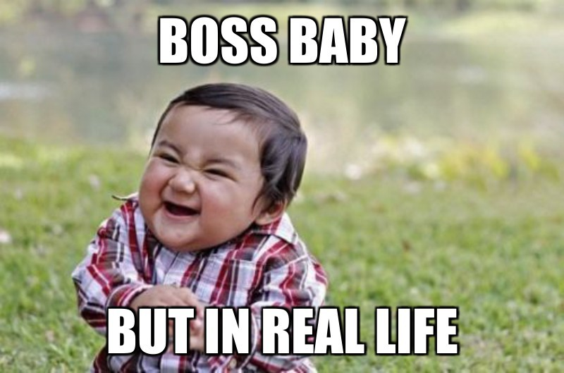 But in real life; Boss baby