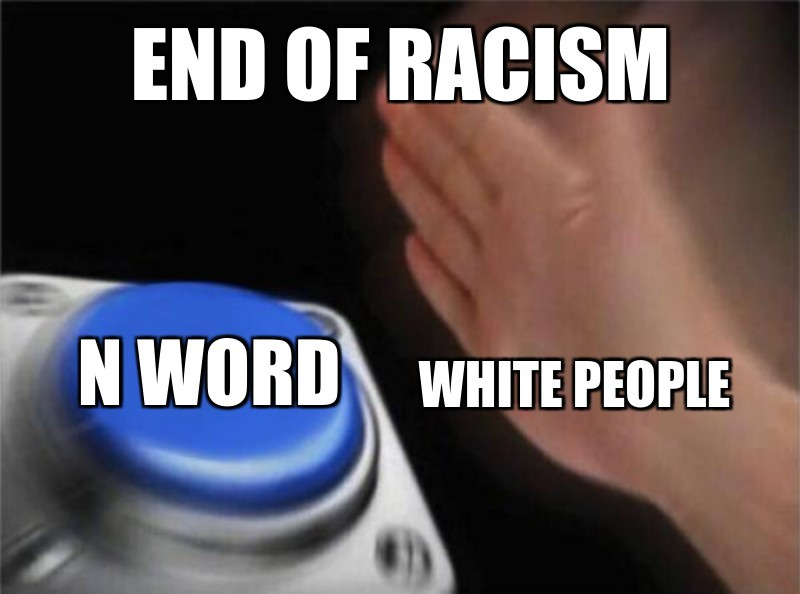 WHIte people; N word; End of racism