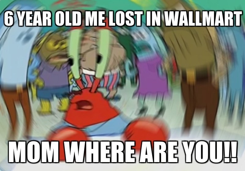 6 year old me lost in wallMart; Mom where are you!!