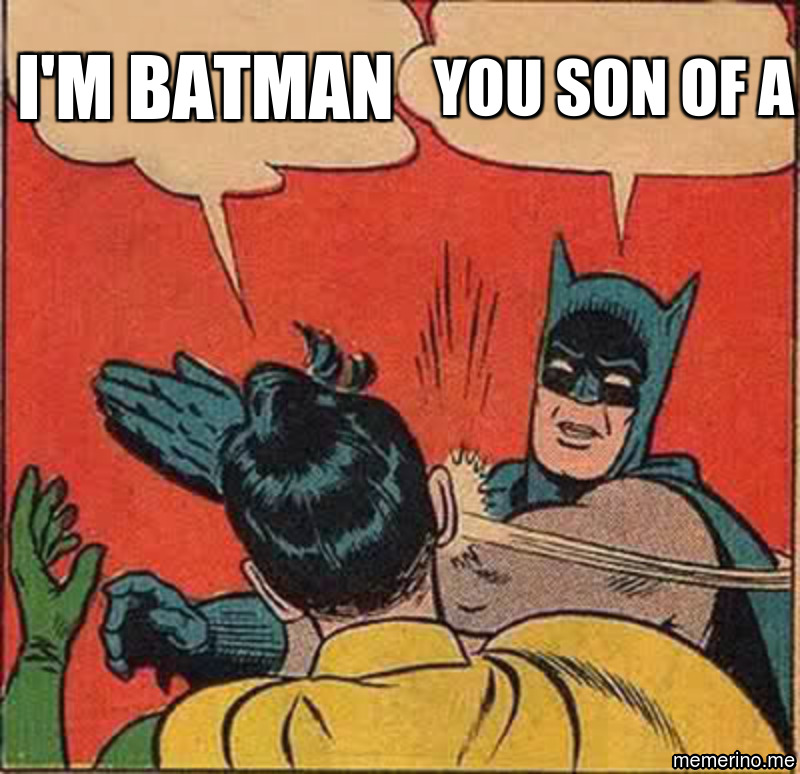 I'm batman; You son of a