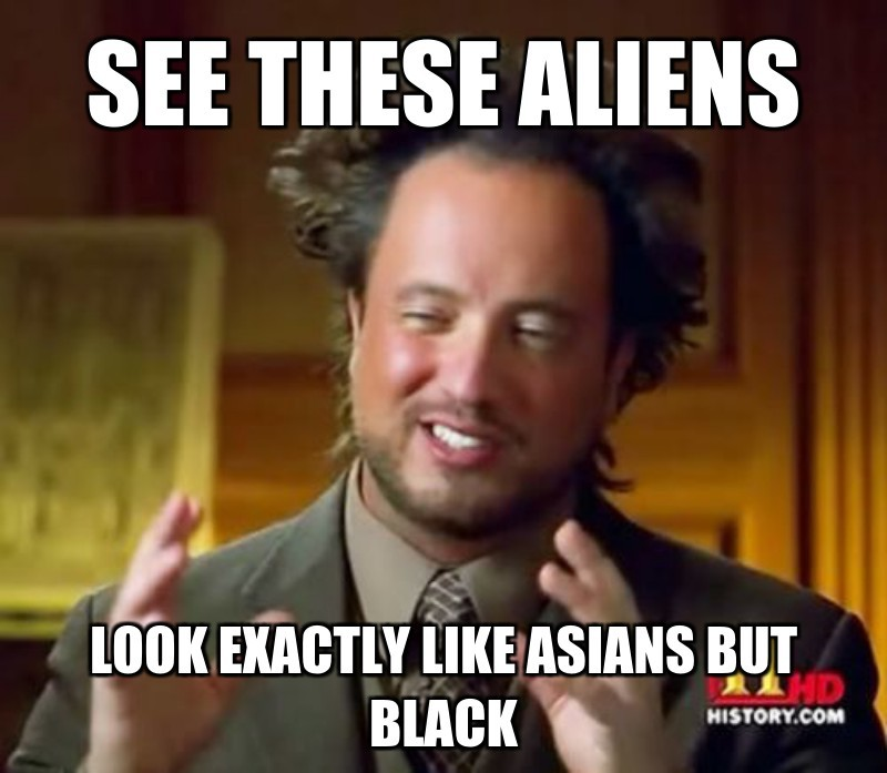 Look exactly like Asians but black; See these aliens