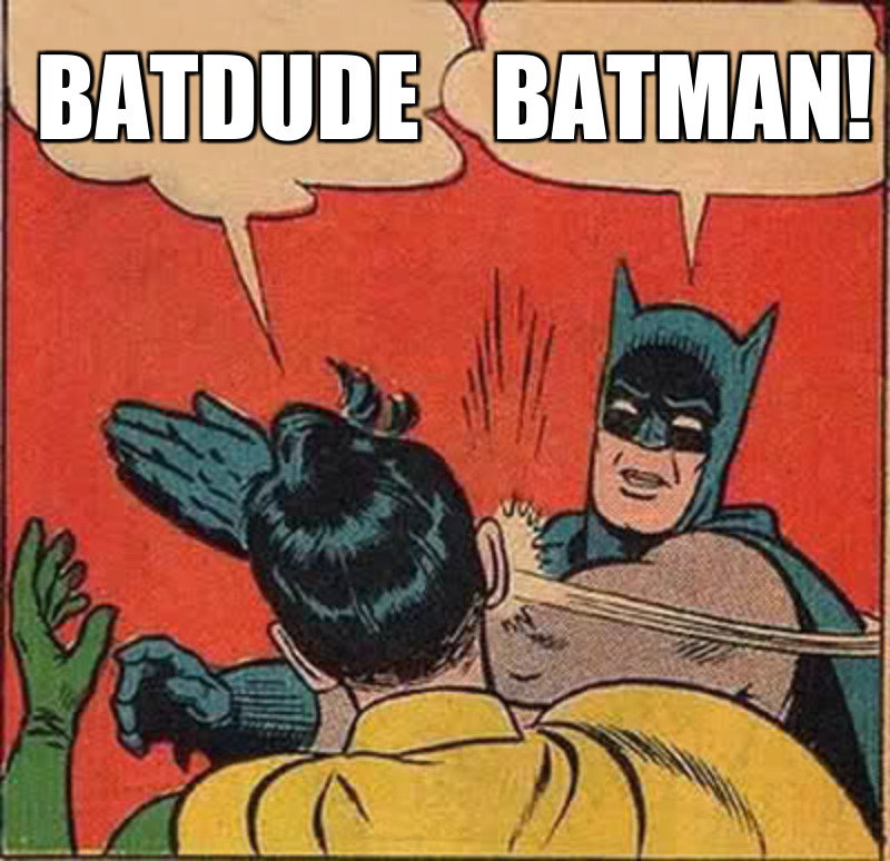 Batdude ; Batman!
