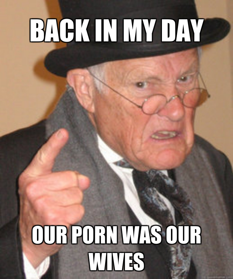 Our porn Was  our Wives; Back in my day