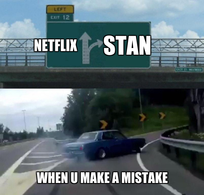 When u make a mistake; Stan; NetfLix