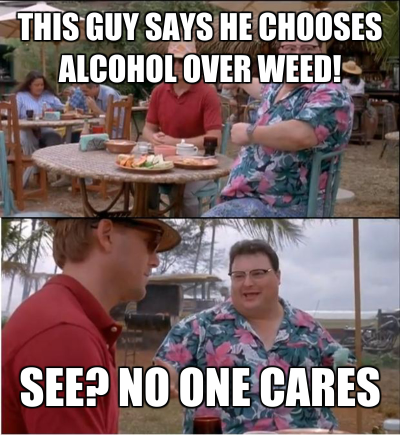 See? No one cares; This guy says he chooses alcohol over weed!