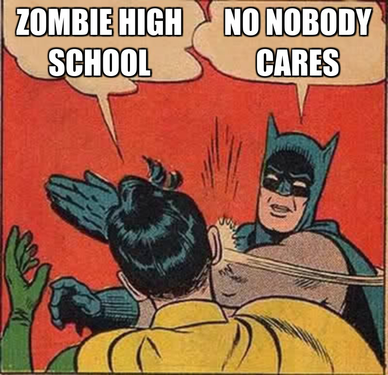 zombie high school ;  No nobody cares