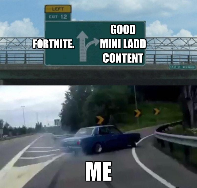 Me; Good mini ladd content; Fortnite.