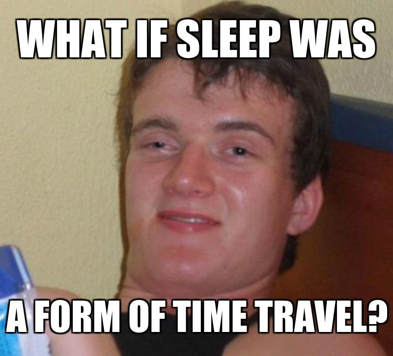A form of Time travEl?; What iF sleep was
