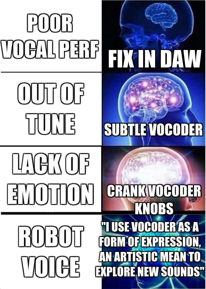 "Robot voice; Poor vocal perf; Subtle vocoder; Crank vocoder knobs; ""I use vocoder as a form of expression, an artistic mean to explore new sounds""; Fix in DAW; Out of tune; Lack of emotion"