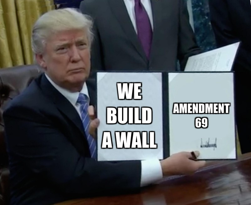 amendment 69; we build a wall