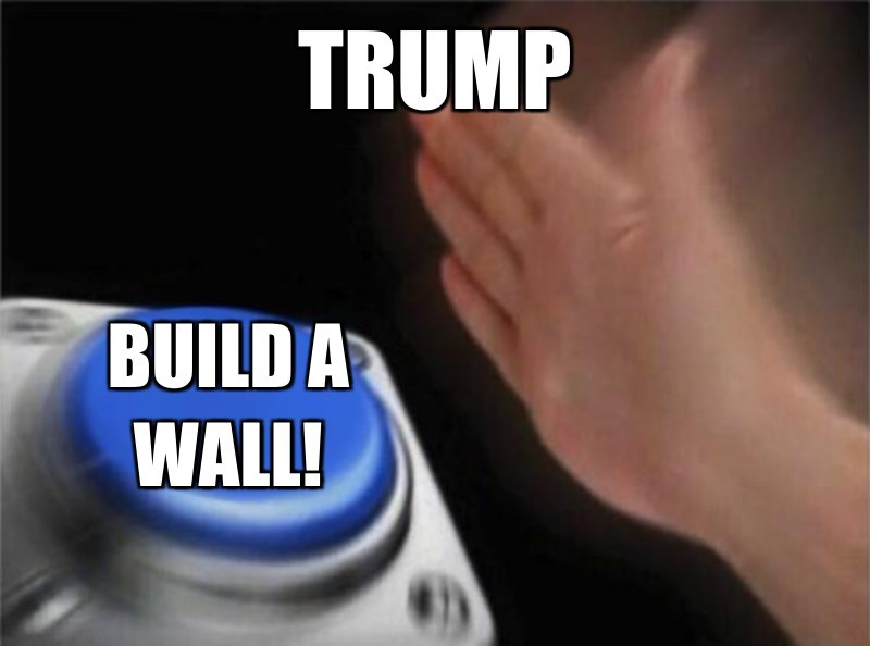 Build a wall!; Trump