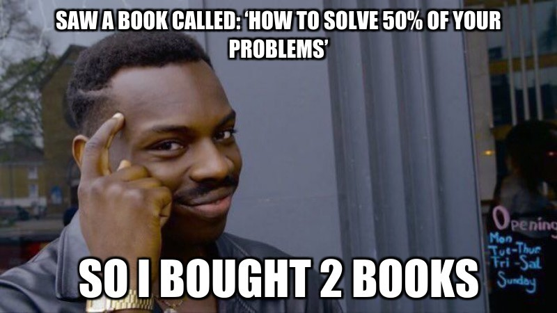 Saw a book calLed: 'how to solve 50% of your Problems'; So i bought 2 books