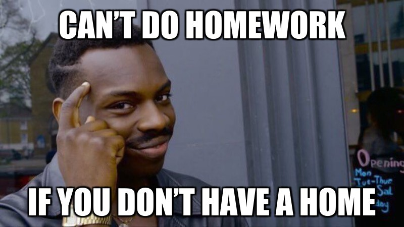 If you don'T have a hoMe; Can'T Do homework