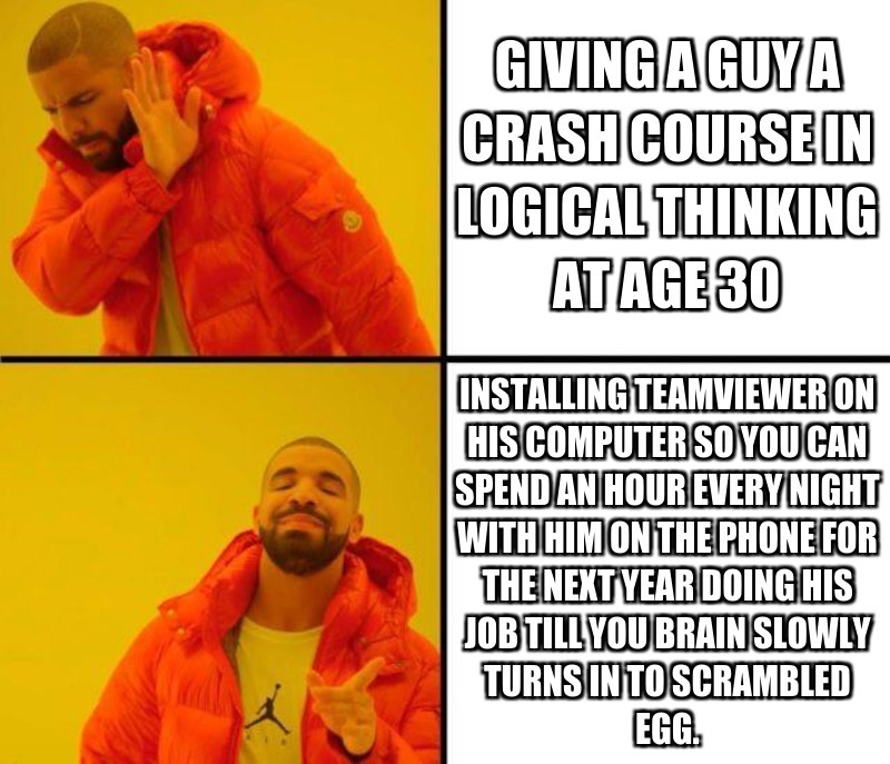 Giving a guy a crash course in logical thinking at age 30; Installing teamviewer on his computer so you can spend an hour every night with Him on the phone for the next year doing his job till you brain slowly turns in to scrambled egg.