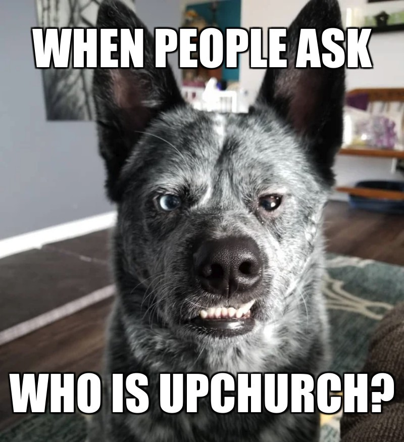 who is upchurch?; when people ask